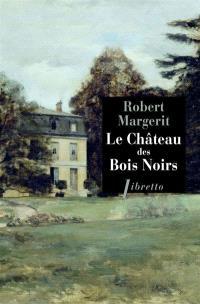 Le Château des Bois-Noirs - Robert Margerit