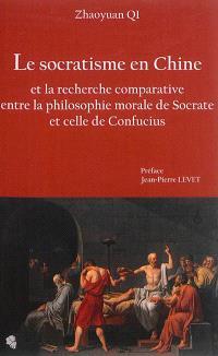 Le socratisme en Chine et la recherche comparative entre la philosophie morale de Socrate et celle de Confucius