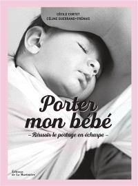 Porter mon bébé : réussir le portage en écharpe