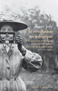 La révolution sociologique : de la naissance d'un régime de pensée scientifique à la crise de la philosophie (XIXe-XXe siècle)