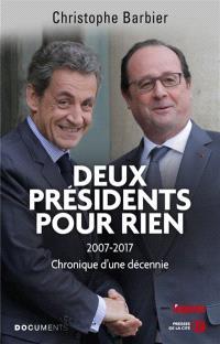 Deux Présidents pour rien : 2007-2017, chronique d'une décennie