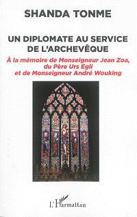 Un diplomate au service de l'archevêque : à la mémoire de monseigneur Jean Zoa, du père Urs Egli et de monseigneur André Wouking