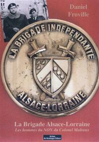 La brigade Alsace-Lorraine : les hommes du NON du colonel Malraux
