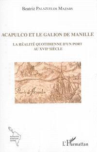 Acapulco et le galion de Manille : la réalité quotidienne d'un port au XVIIe siècle
