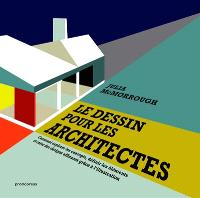 Le dessin pour les architectes : comment explorer les concepts, définir les éléments et créer des designs efficaces grâce à l'illustration