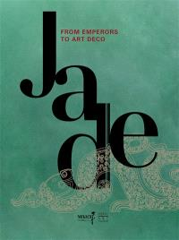 Jade, from emperors to Art deco : exhibition, Paris, Musée national des arts asiatiques-Guimet, from 19 Octobrer 2016 to 16 January 2017