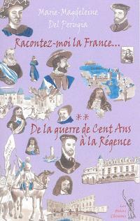 Racontez-moi la France.... Volume 2, De la guerre de Cent Ans à la Régence