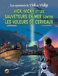 Les aventures de Vick et Vicky. Volume 17, Vick, Vicky et les sauveteurs en mer contre les voleurs de cerveaux : l'expérience