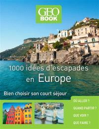 1.000 idées d'escapades en Europe : bien choisir son court séjour