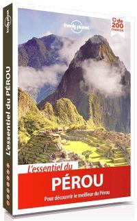 L'essentiel du Pérou : pour découvrir le meilleur du Pérou