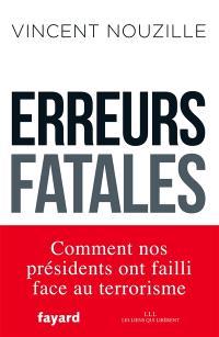 Erreurs fatales : comment nos Présidents ont failli face au terrorisme