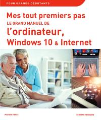 Mes tout premiers pas : le grand manuel de l'ordinateur, Windows 10 & Internet