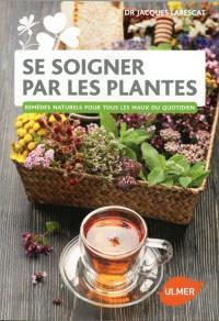 Se soigner par les plantes : remèdes naturels pour tous les maux du quotidien