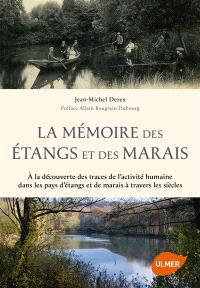 La mémoire des étangs et des marais : à la découverte des traces de l'activité humaine dans les pays d'étangs et de marais à travers les siècles