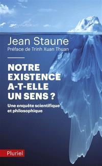 Notre existence a-t-elle un sens ? : une enquête scientifique et philosophique
