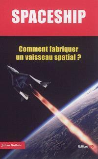 Spaceship : comment fabriquer un vaisseau spatial ?