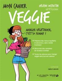 Mon cahier veggie : manger végétarien, c'est so yummy !