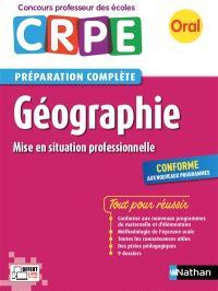 Géographie, mise en situation professionnelle : oral CRPE, concours professeur des écoles, préparation complète : conforme aux nouveaux programmes