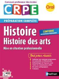 Histoire, histoire des arts, mise en situation professionnelle : oral CRPE, concours professeur des écoles, préparation complète : conforme aux nouveaux programmes