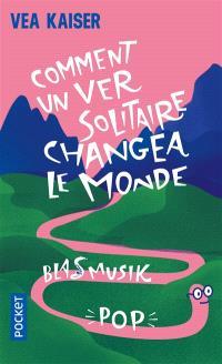 Comment un ver solitaire changea le monde : Blasmusikpop