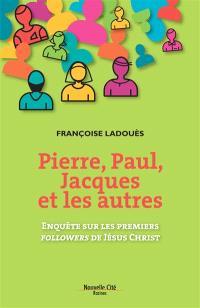 Pierre, Paul, Jacques et les autres : enquête sur les premiers followers de Jésus-Christ