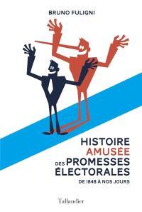 Histoire amusée des promesses électorales : de 1848 à nos jours
