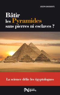 Bâtir les pyramides sans pierres ni esclaves ? : la science défie les égyptologues