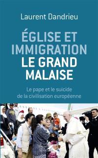 Eglise et immigration : le grand malaise : le pape et le suicide de la civilisation européenne