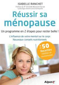 Réussir sa ménopause : un programme en 2 étapes pour rester belle ! : l'influence de votre mental sur le corps, nouveaux conseils nutritionnels
