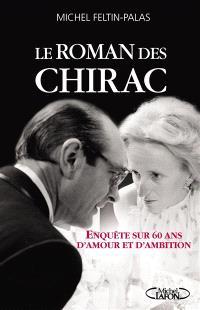 Le roman des Chirac : enquête sur soixante ans d'amour et d'ambition