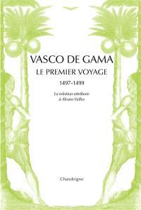 Vasco de Gama : le premier voyage, 1497-1499 : la relation attribuée à Alvaro Velho & les lettres de marchands florentins