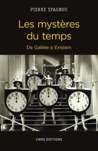 Les mystères du temps : de Galilée à Einstein