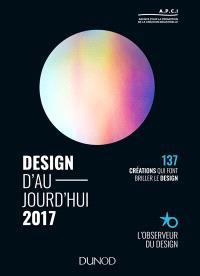 Design d'aujourd'hui 2017 : 137 créations qui font avancer le design : l'Observeur du design