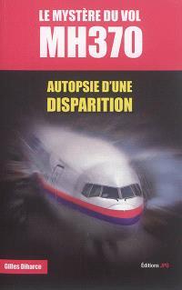 Le mystère du vol MH370 : autopsie d'une disparition