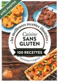 Cuisine sans gluten : 100 recettes : les meilleures recettes illustrées