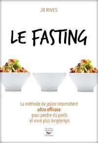 Le fasting : la méthode de jeûne intermittent ultra efficace pour perdre du poids et vivre plus longtemps