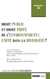 Droit public et privé de l'environnement : unité dans la diversité ? : actes du colloque du 12 juin 2015