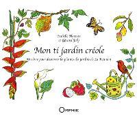 Mon ti jardin créole : un livre pour découvrir les plantes des jardins de La Réunion