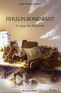 Fifrelin Bonenfant. Volume 3, Le pays des Ramond