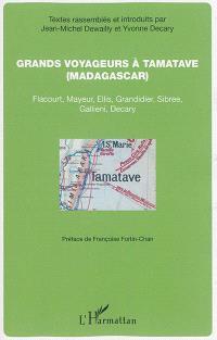 Grands voyageurs à Tamatave, Madagascar : Flacourt, Mayeur, Ellis, Grandidier, Sibree, Gallieni, Decary