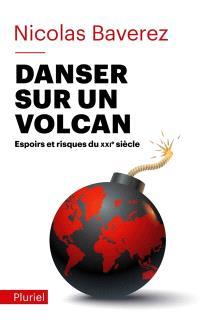 Danser sur un volcan : espoirs et risques du XXIe siècle