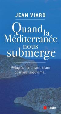 Quand la Méditerranée nous submerge : réfugiés, terrorisme, islam, quartiers, populisme...