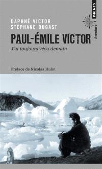 Paul-Emile Victor : j'ai toujours vécu demain