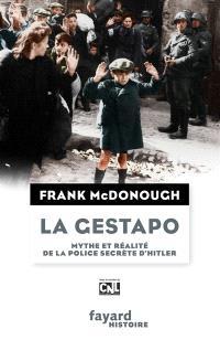 La Gestapo : mythe et réalité de la police secrète d'Hitler