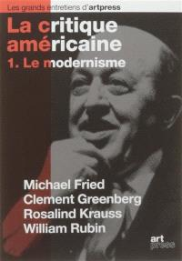 La critique américaine. Volume 1, Le modernisme : Michael Fried, Clement Greenberg, Rosalind Krauss, William Rubin