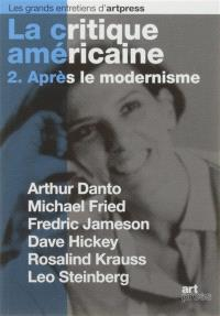 La critique américaine. Volume 2, Après le modernisme : Arthur Danto, Michael Fried, Fredric Jameson, David Hickey, Rosalind Krauss, Leo Steinberg