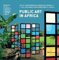 Public art in Africa : art et transformations urbaines à Douala = Public art in Africa : art and urban transformations in Douala