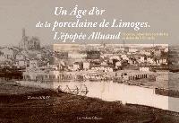 Un âge d'or de la porcelaine de Limoges : l'épopée Alluaud : sciences, industries et arts du feu au début du XIXe siècle