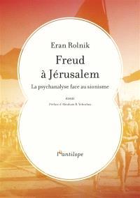 Freud à Jérusalem : la psychanalyse face au sionisme : essai