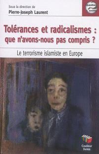 Tolérances et radicalismes : que n'avons-nous pas compris ? : le terrorisme islamiste en Europe